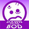 Dawn of the Bod